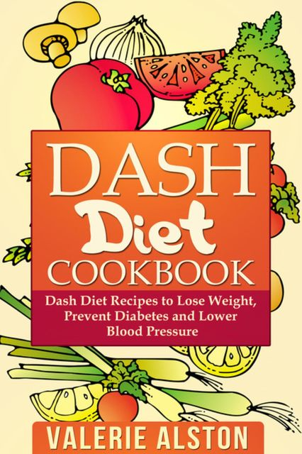 Dash Diet Cookbook, Valerie Alston