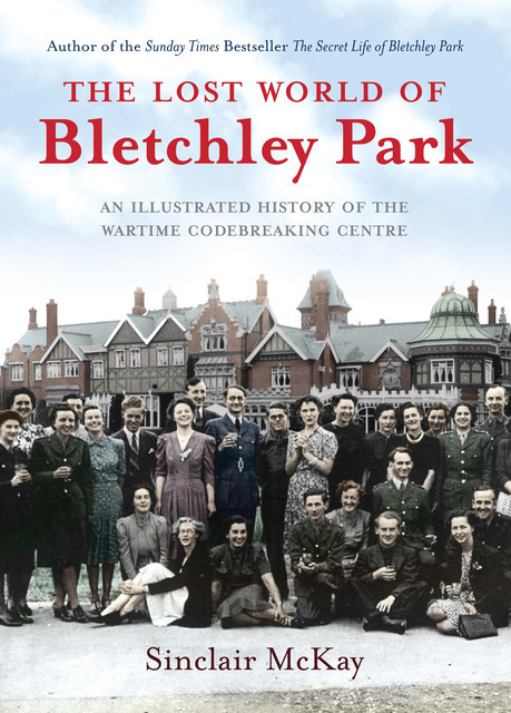 The Lost World of Bletchley Park, Sinclair McKay