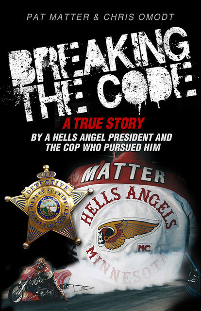 Breaking the Code: A True Story by a Hells Angel President and the Cop Who Pursued Him, Chris Omodt, Pat Matter