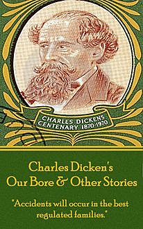 Our Bore & Other Stories, Charles Dickens