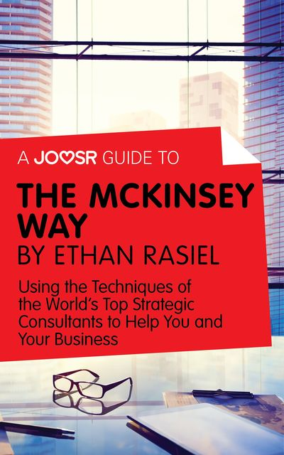 A Joosr Guide to The McKinsey Way by Ethan Rasiel, Joosr