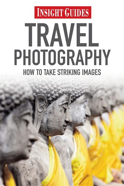 Insight Guides: Travel Photography, Insight Guides