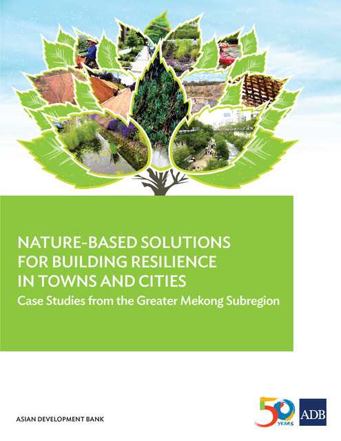 Nature-Based Solutions for Building Resilience in Towns and Cities, Asian Development Bank