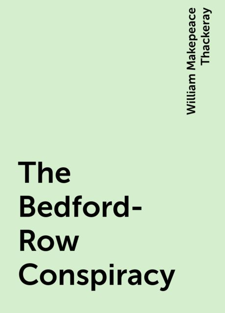 The Bedford-Row Conspiracy, William Makepeace Thackeray