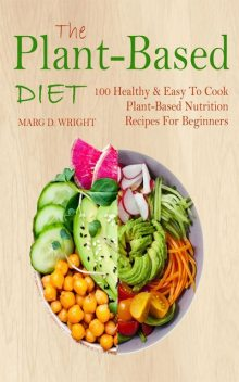 The Plant-Based Diet CookBook, Marg D. Wright