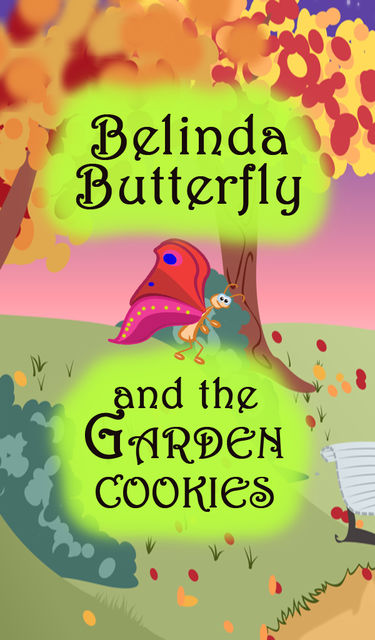 Belinda Butterfly and the Garden Cookies, Speedy Publishing
