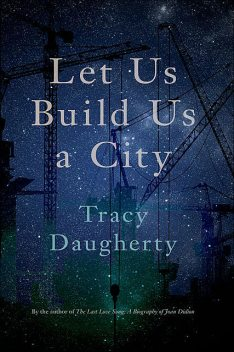 Let Us Build Us a City, Tracy Daugherty
