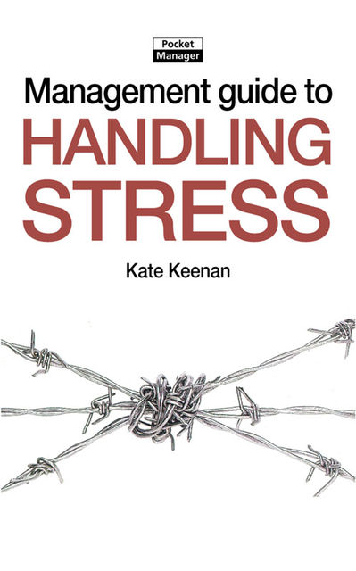 The Management Guide to Handling Stress, Kate Keenan