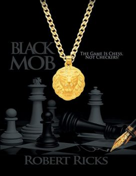 Black Mob: The Game Is Chess, Not Checkers, Robert Ricks