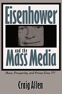 Eisenhower and the Mass Media, Craig Allen