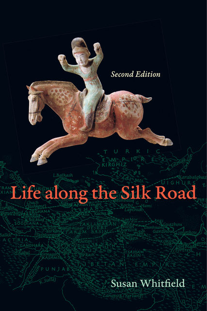 Life along the Silk Road, Susan Whitfield