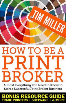 How to Be a Print Broker, Tim Miller