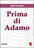 Prima di Adamo (Before Adam), Jack London