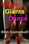 When Giants Dance, Ben Campbell