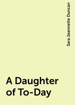 A Daughter of To-Day, Sara Jeannette Duncan