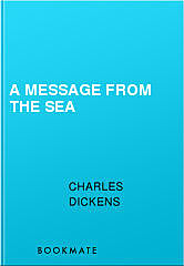 A Message from the Sea, Charles Dickens