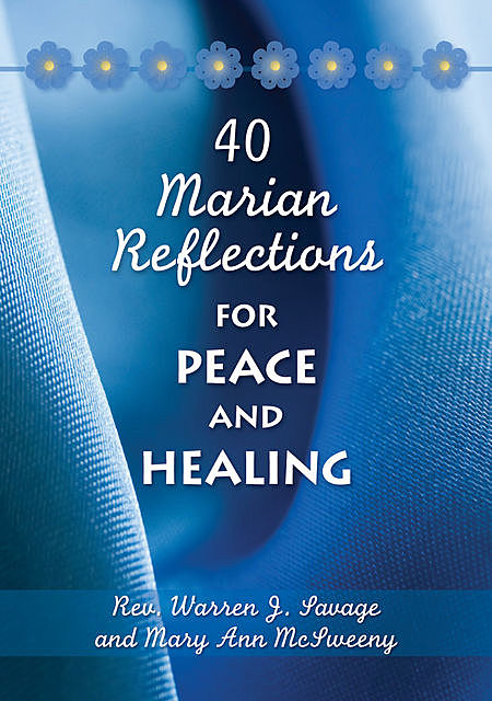 40 Marian Reflections for Peace and Healing, Mary Ann McSweeny, Warren J.Savage