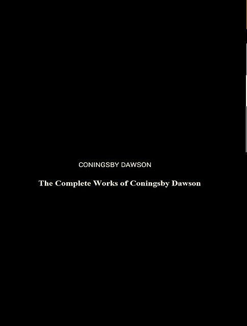 The Complete Works of Coningsby Dawson, Coningsby Dawson