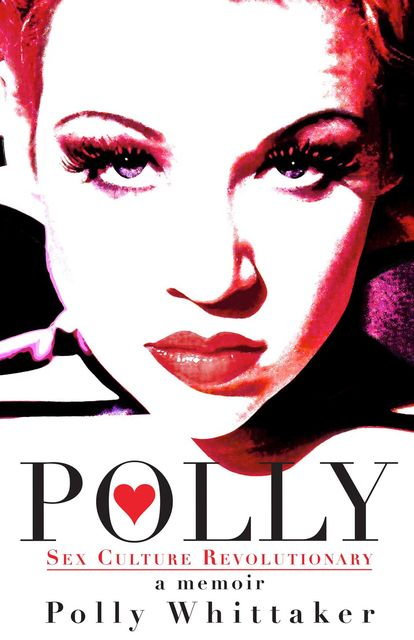 Polly: Sex Culture Revolutionary, Polly Whittaker