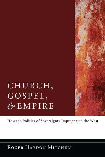 Church, Gospel, and Empire, Roger Haydon Mitchell