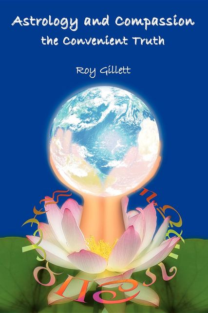 Astrology and Compassion the Convenient Truth, Roy Gillett
