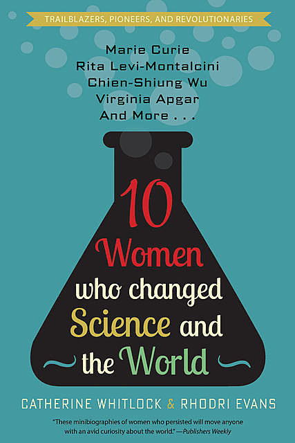 10 Women Who Changed Science and the World, Catherine Whitlock, Rhodri Evans