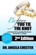 Before You Tie the Knot: A Premarital Counseling Workbook for the DIY Couple, Angela B.Chester