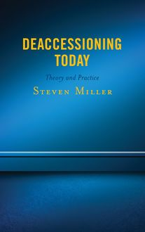 Deaccessioning Today, Steven Miller
