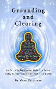Grounding & Clearing: Being Present In The New Age, Maya Cointreau