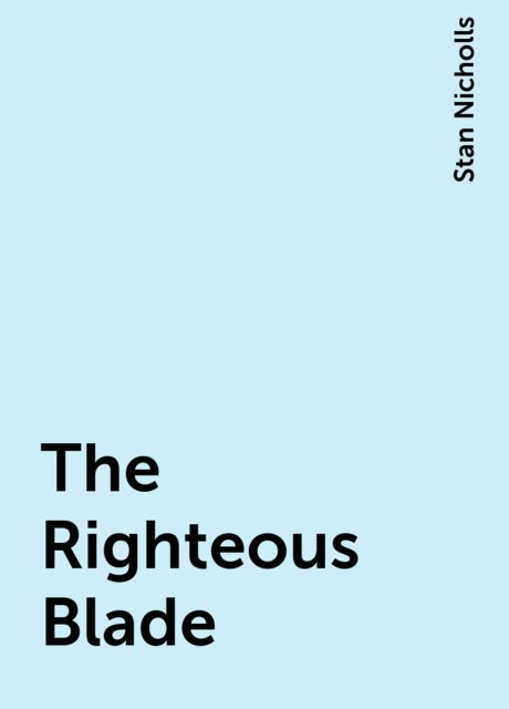 The Righteous Blade, Stan Nicholls