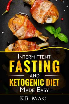 Intermittent Fasting and Ketogenic Diet Made Easy, KB Mac