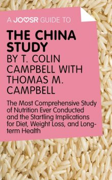 A Joosr Guide to… The China Study by T. Colin Campbell with Thomas M. Campbell, Joosr