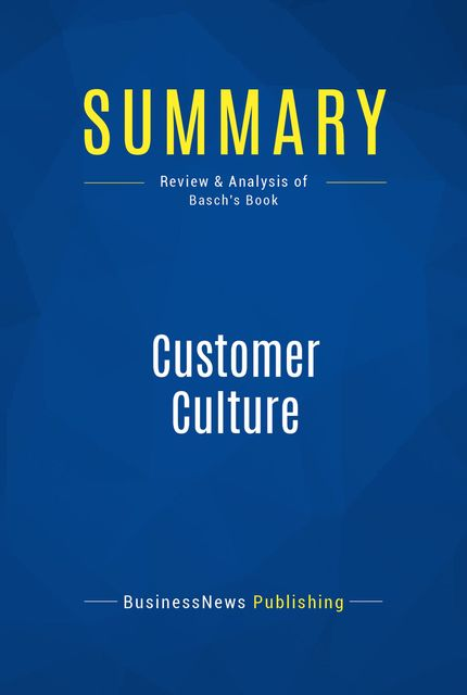 Summary: Customer Culture – Michael Basch, BusinessNews Publishing
