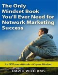 The Only Mindset Book You'll Ever Need for Network Marketing Success, David Williams