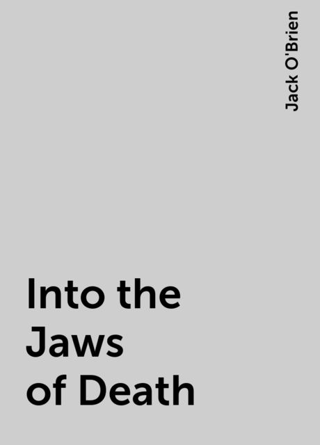 Into the Jaws of Death, Jack O'Brien