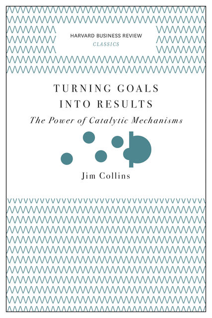 Turning Goals into Results (Harvard Business Review Classics), James Collins
