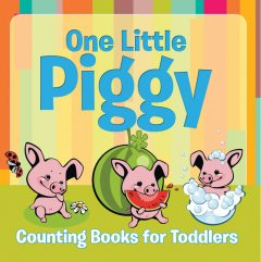 One Little Piggy: Counting Books for Toddlers, Speedy Publishing LLC