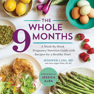 The Whole 9 Months, M.S, R.D, Dana Angelo White, Jennifer Lang