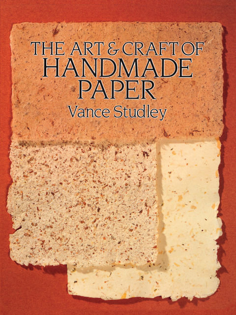 The Art & Craft of Handmade Paper, Vance Studley
