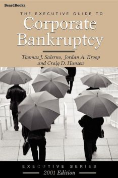 The Executive Guide to Corporate Bankruptcy, Craig D Hansen, Jordan A Kroop, Thomas J Salerno