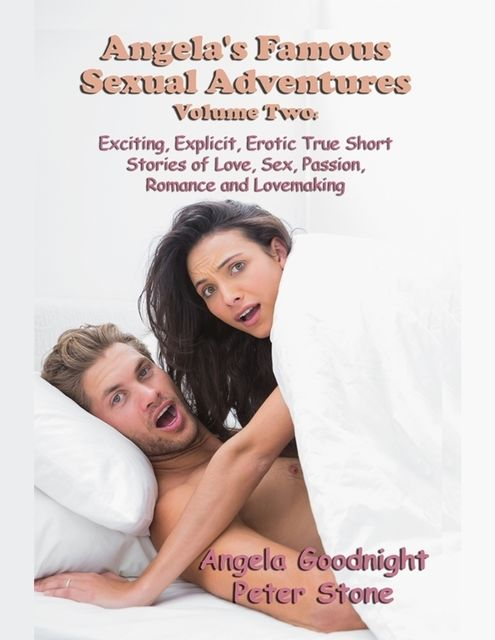 Angela's Famous Sexual Adventures Volume Two: Exciting, Explicit, Erotic True Short Stories of Love, Sex, Passion, Romance and Lovemaking, Angela Goodnight, Peter Stone