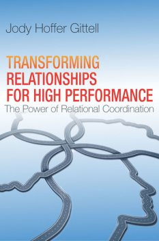 Transforming Relationships for High Performance, Jody Hoffer Gittell