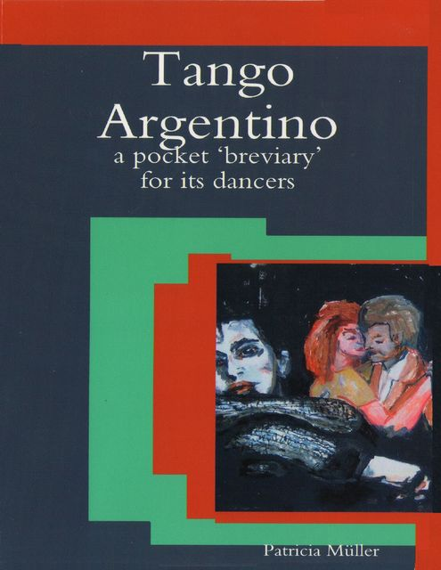 Tango Argentino: A Pocket 'Breviary' for Its Dancers, Patricia Müller
