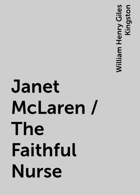 Janet McLaren / The Faithful Nurse, William Henry Giles Kingston