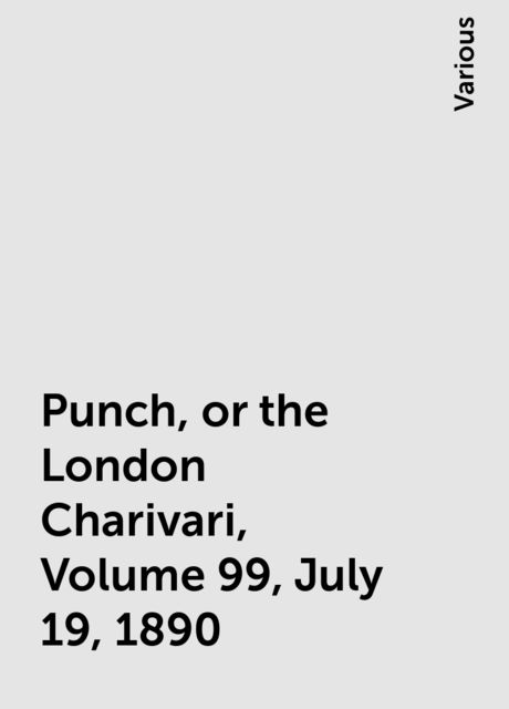 Punch, or the London Charivari, Volume 99, July 19, 1890, Various