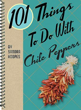 101 Things To Do With Chile Peppers, Sandra Hoopes