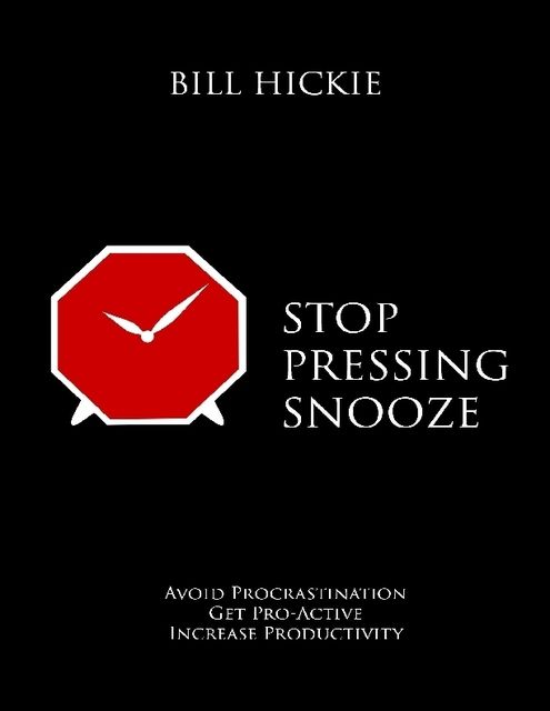 Stop Pressing Snooze, Bill Hickie