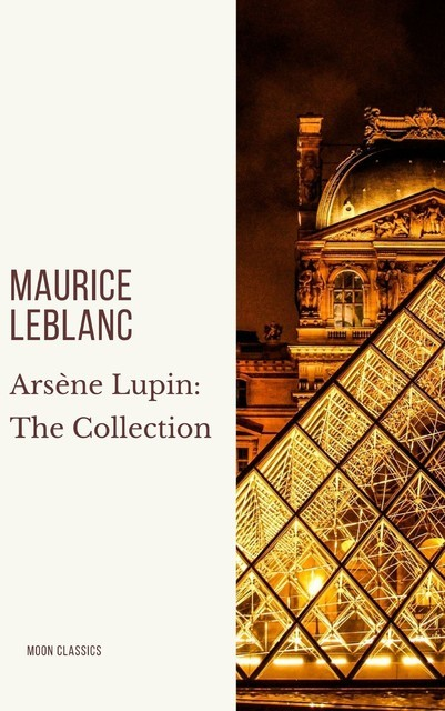 Arsène Lupin: The Collection, Maurice Leblanc, Moon Classics