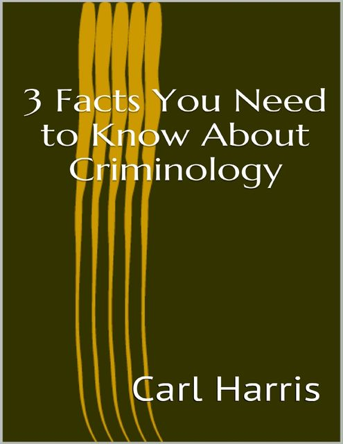 3 Facts You Need to Know About Criminology, Carl Harris
