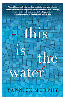 This is the Water, Yannick Murphy
